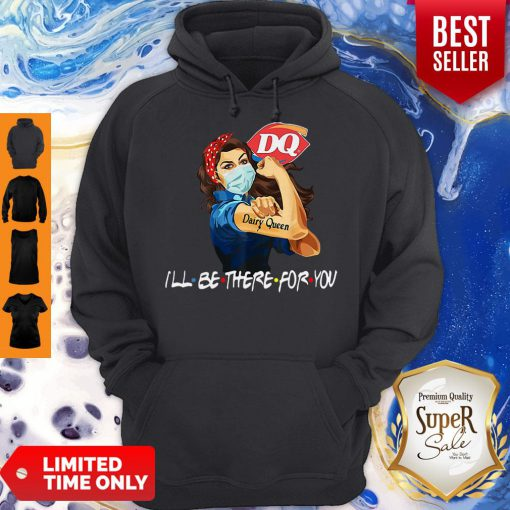 Strong Woman Dairy Queen I'll Be There For You Covid-19 Hoodie