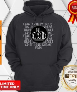 Official Fear Anxiety Doubt Sin But God Grief Loss Shame Pain Hoodie