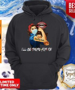 Strong Woman Home Style Meals I'll Be There For You Covid-19 Hoodie