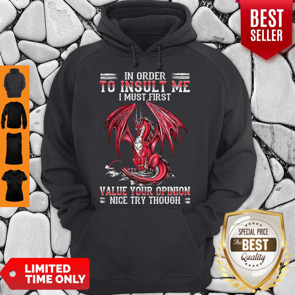 Dragon In Order To Insult Me I Must First Value Your Opinion Nice Try Though Hoodie