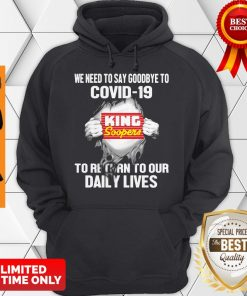 King Soopers We Need To Say Goodbye To Covid 19 To Return To Our Daily Lives Hoodie