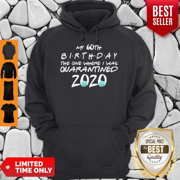 My 60th Birthday The One Where I Was Quarantined 2020 Covid-19 Hoodie
