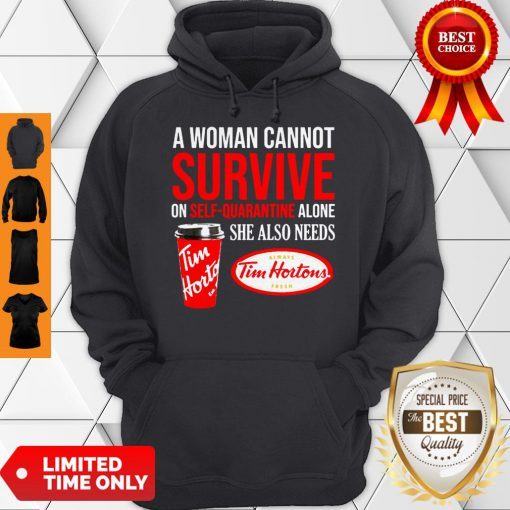 A Woman Cannot Survive On Self Quarantine Alone She Also Needs Tim Hortons Hoodie