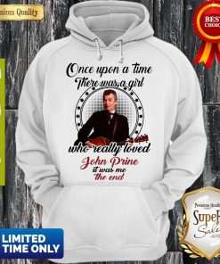 Once Upon A Time There Was A Girl Who Really Love John Prine Hoodie