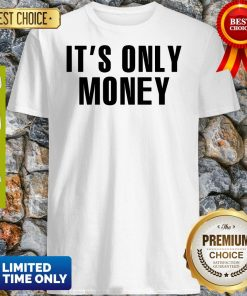 Official It's Only Money Shirt