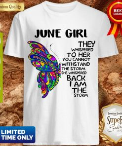 Butterfly July Girl They Whispered To Her You Cannot Withstand Shirt