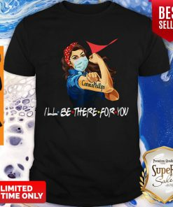 Strong Woman Conoco Phillips I'll Be There For You Covid-19 Shirt