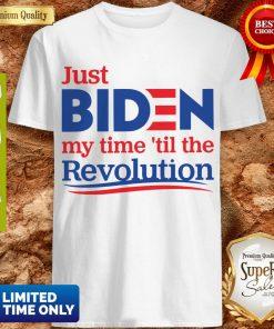 Top Just Biden My Time 'til The Revolution Shirt