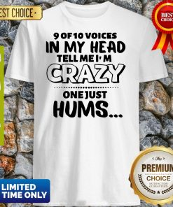 Nice 9 Of 10 Voices In My Head Tell Me Im Crazy Shirt