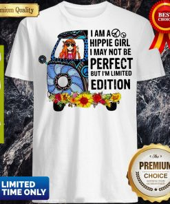 I Am Hippie Girl I May Not Be Perfect But I'm Limited Edition Shirt