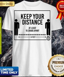 Keep Your Distance At Least 15 Crabs Apart 6 Feets Shirt
