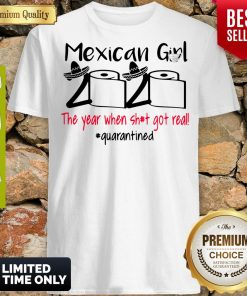 Mexican Girl 2020 The Year When Shit Got Real Quarantined Shirt