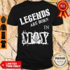 Official Legends Are Born In May Shirt