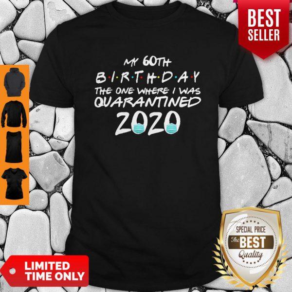 My 60th Birthday The One Where I Was Quarantined 2020 Covid-19 Shirt