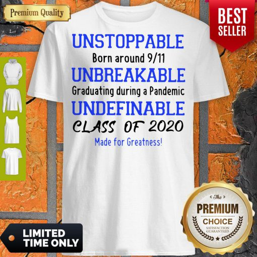 Unstoppable Born Around 9 11 Unbreakable Underfinale Class Of 2020 Shirt