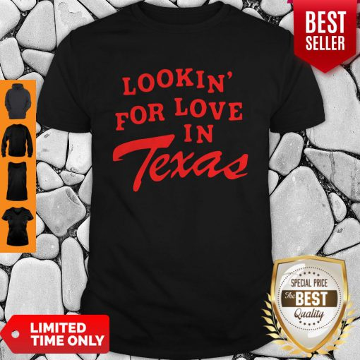 Official Lookin For Love In Texas Shirt