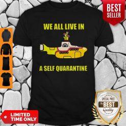 Official We All Live In A Self Quarantine Coronavirus Shirt