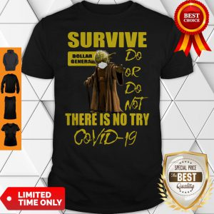 Star Wars Master Yoda Survive Dollar General Do Or Do Not There Is No Try Covid-19 Shirt
