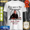 Once Upon A Time There Was A Girl Who Really Love John Prine Shirt