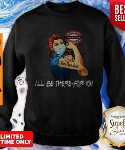 Strong Woman Home Style Meals I'll Be There For You Covid-19 Sweatshirt