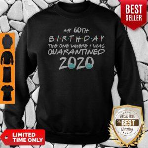 My 60th Birthday The One Where I Was Quarantined 2020 Covid-19 Sweatshirt