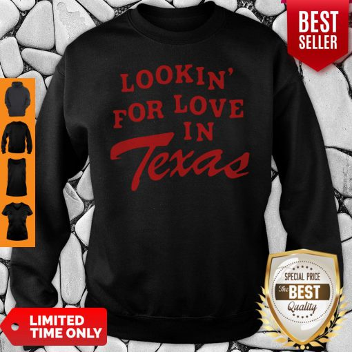 Official Lookin For Love In Texas Sweatshirt