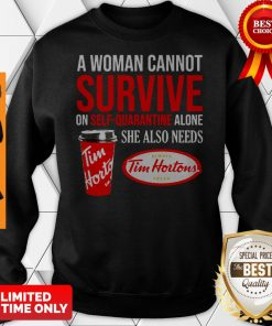 A Woman Cannot Survive On Self Quarantine Alone She Also Needs Tim Hortons Sweatshirt
