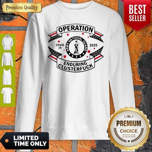 Army National Guard Operation Enduring Clusterfuck COVID-19 2020 Sweatshirt