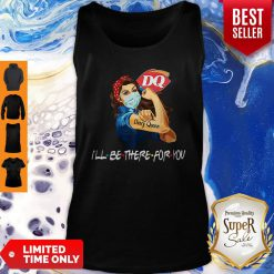 Strong Woman Dairy Queen I'll Be There For You Covid-19 Tank Top