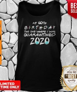 My 60th Birthday The One Where I Was Quarantined 2020 Covid-19 Tank Top