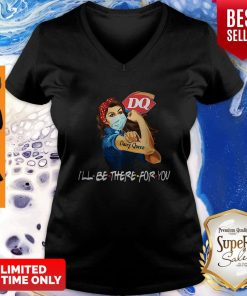 Strong Woman Dairy Queen I'll Be There For You Covid-19 V-neck