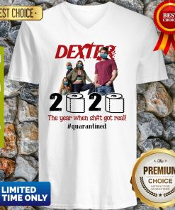 Dexter 2020 The Year When Shit Got Real Quatantined V-neck