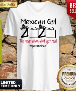 Mexican Girl 2020 The Year When Shit Got Real Quarantined V-neck