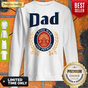 Dad A Fine Man And Patriot Miller Lite Fathers Day Sweatshirt