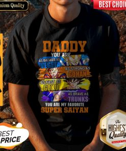 Daddy You Are As Badass As Vegeta As Strong As Gohan Dad Super Saiyan Shirt