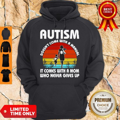 Autism Doesn't Come With A Manual It Comes With A Mom Who Never Gives Up Vintage Hoodie