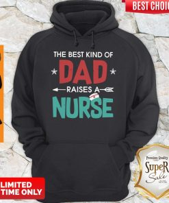 Official The Best Kind Of Dad Raises A Nurse Hoodie