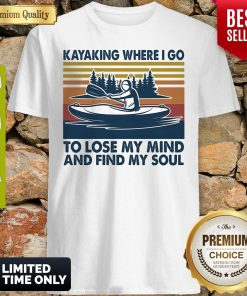 Kayaking Where I Go To Lose My Mind And Find My Soul Vintage Shirt