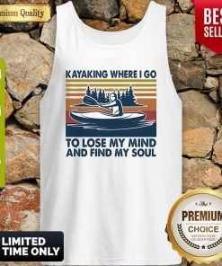 Kayaking Where I Go To Lose My Mind And Find My Soul Vintage Tank Top