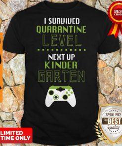 Top I Survived Quarantine Level Next Up Kindergarten Shirt