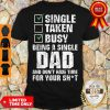Single Taken Busy Being A Single Dad And Don't Have Time For Your Shirt