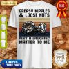 Greasy Nipples And Loose Nuts Aint A Laughing Matter To Me Vintage Shirt