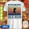 Boxing Assuming I'm Just An Old Man Was Your First Mistake Vintage Shirts