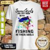 Some Girls Are Just Born With Fishing In Their Souls Shirt