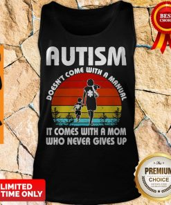 Autism Doesn't Come With A Manual It Comes With A Mom Who Never Gives Up Vintage Shirt