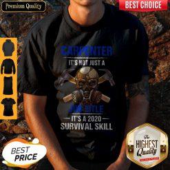 Top Carpenter It's Not Just A Job Title It's A 2020 Survival Skill Shirt