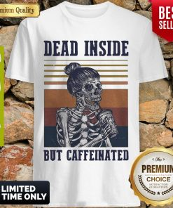 Top Dead Inside But Caffeinated Coffee Vintage Shirt