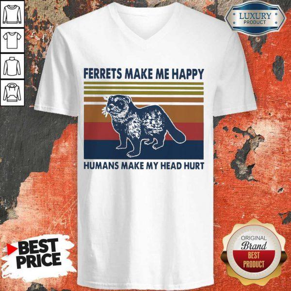 Ferrets Make Me Happy Humans Make My Head Hurt Vintage V-neck