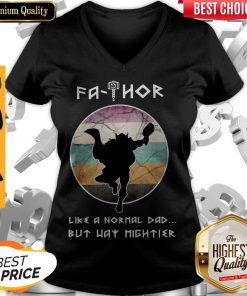 Funny Fathor Like A Normal Dad But Way Mightier V-neck