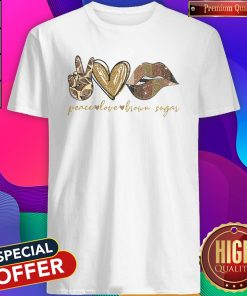 Funny Peace Love Brown Sugar Shirt
